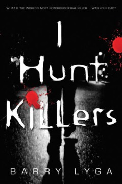 I Hunt Killers by Barry Lyga (Jasper Dent #1)